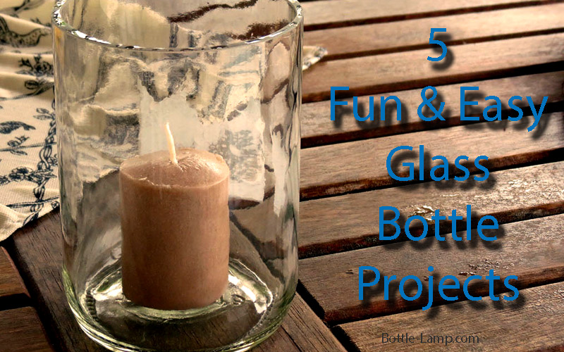 5 Fun and Easy Glass Bottle Projects