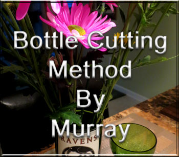 Bottle Cutting Method By Murray