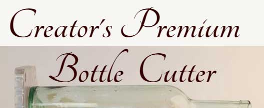 Glass bottle cutter by the Creator